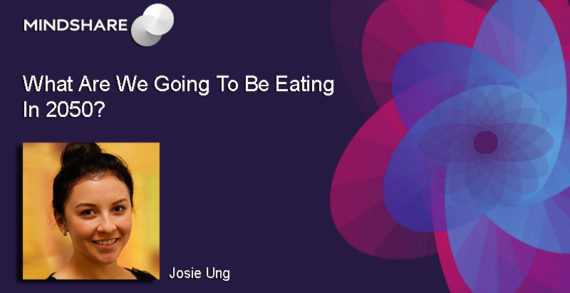 Exploring the Future of Food with Mindshare UK's Josie Ung